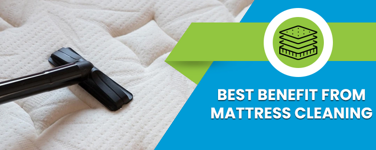 Best Benefit from Mattress Cleaning